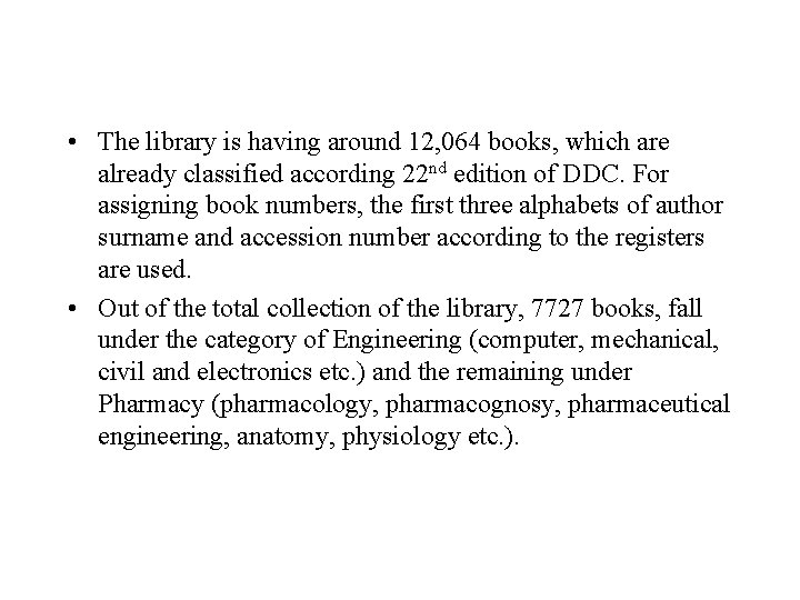 • The library is having around 12, 064 books, which are already classified