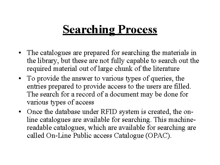 Searching Process • The catalogues are prepared for searching the materials in the library,