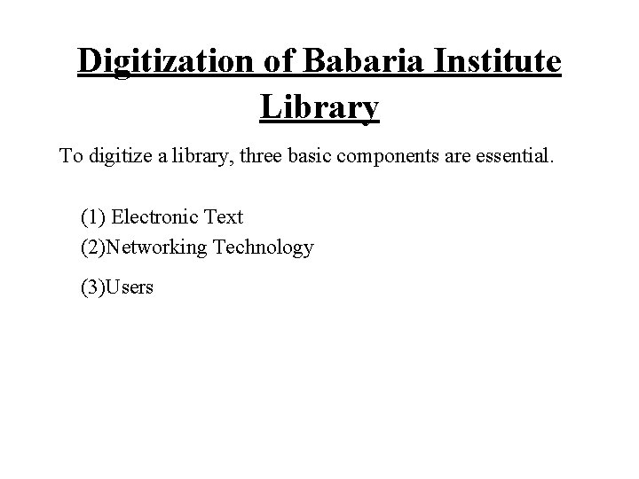 Digitization of Babaria Institute Library To digitize a library, three basic components are essential.