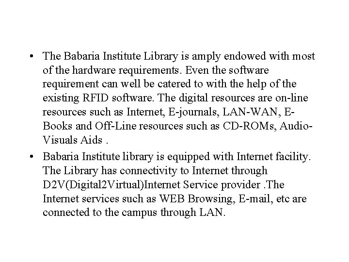 • The Babaria Institute Library is amply endowed with most of the hardware