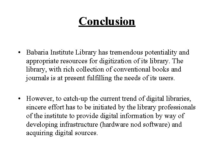 Conclusion • Babaria Institute Library has tremendous potentiality and appropriate resources for digitization of