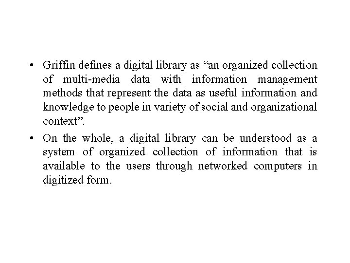 "• Griffin defines a digital library as ""an organized collection of multi-media data"