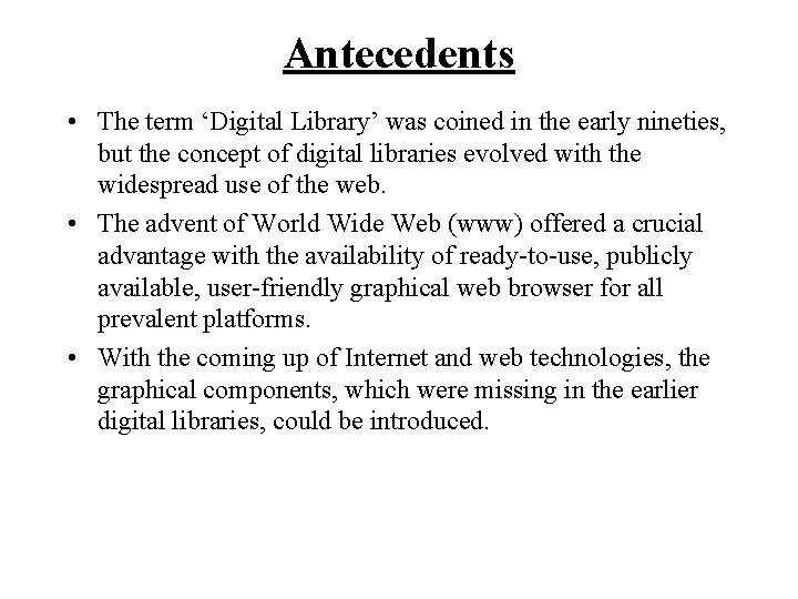 Antecedents • The term 'Digital Library' was coined in the early nineties, but the
