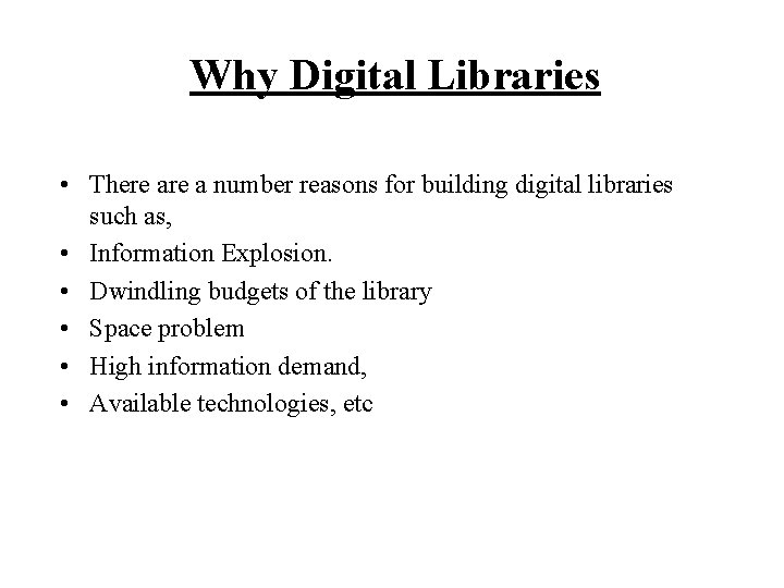 Why Digital Libraries • There a number reasons for building digital libraries such as,