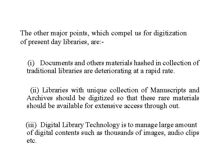 The other major points, which compel us for digitization of present day libraries, are:
