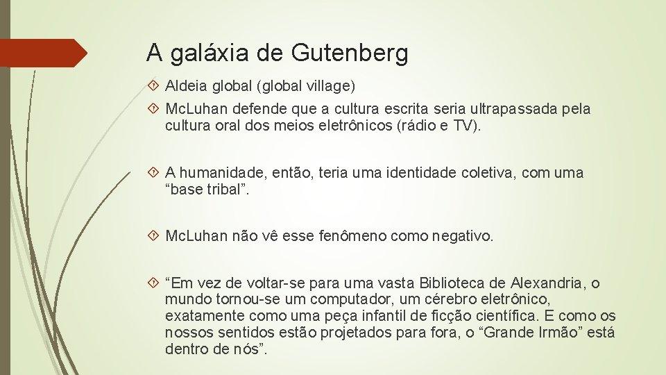 A galáxia de Gutenberg Aldeia global (global village) Mc. Luhan defende que a cultura