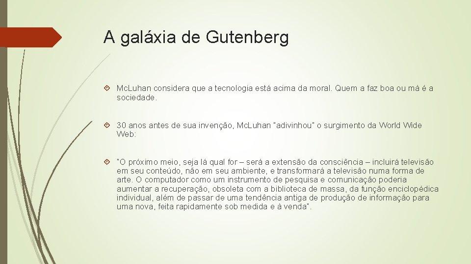 A galáxia de Gutenberg Mc. Luhan considera que a tecnologia está acima da moral.