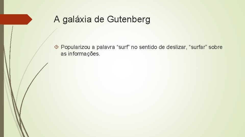 "A galáxia de Gutenberg Popularizou a palavra ""surf"" no sentido de deslizar, ""surfar"" sobre"