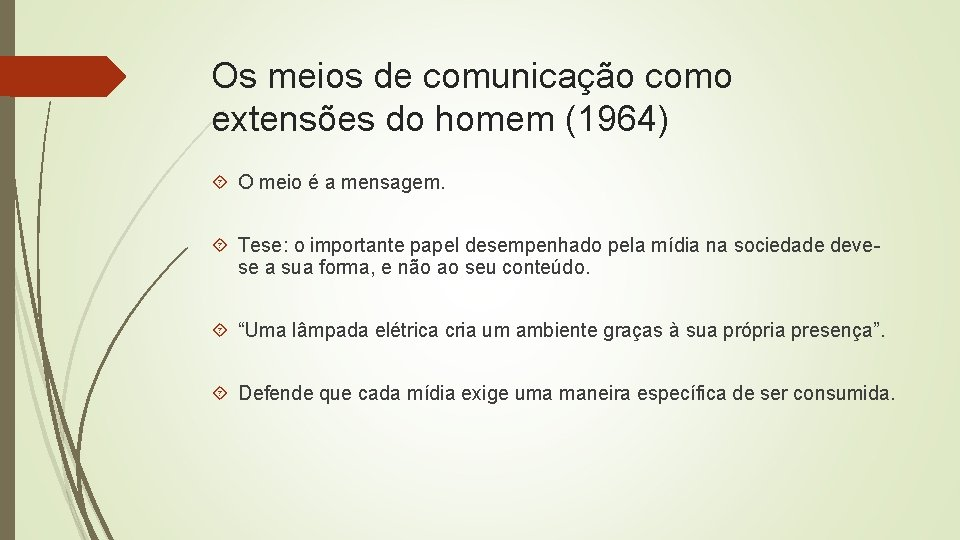 Os meios de comunicação como extensões do homem (1964) O meio é a mensagem.