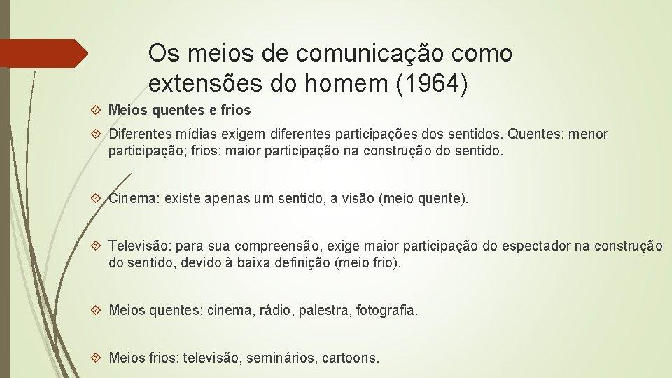 Os meios de comunicação como extensões do homem (1964) Meios quentes e frios Diferentes
