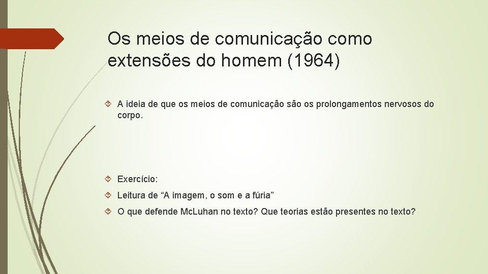 Os meios de comunicação como extensões do homem (1964) A ideia de que os