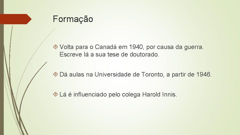 Formação Volta para o Canadá em 1940, por causa da guerra. Escreve lá a