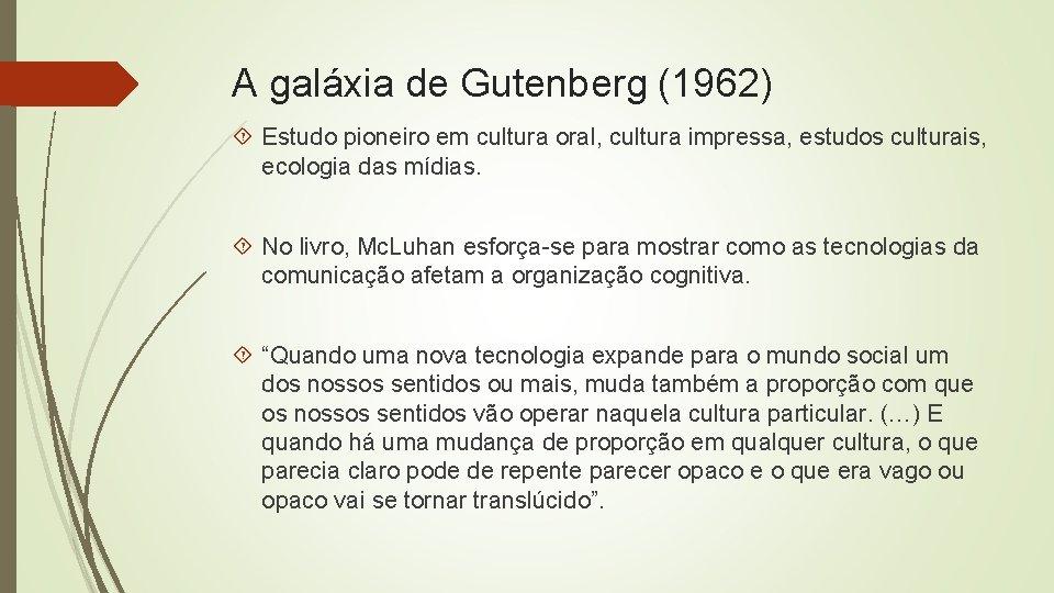 A galáxia de Gutenberg (1962) Estudo pioneiro em cultura oral, cultura impressa, estudos culturais,