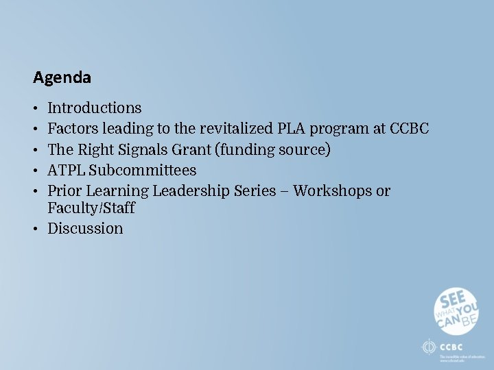 Agenda • • • Introductions Factors leading to the revitalized PLA program at CCBC