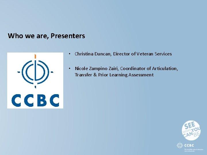 Who we are, Presenters • Christina Duncan, Director of Veteran Services • Nicole Zampino