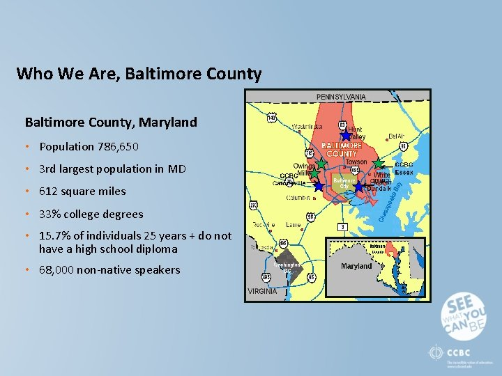 Who We Are, Baltimore County, Maryland • Population 786, 650 • 3 rd largest