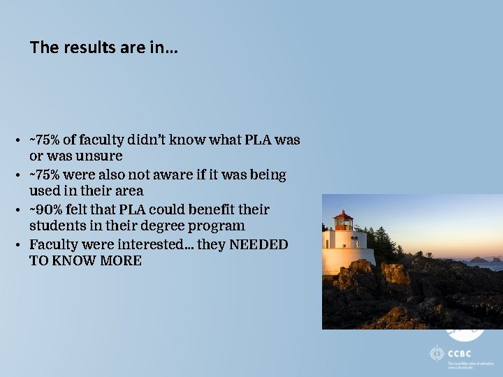 The results are in… • ~75% of faculty didn't know what PLA was or