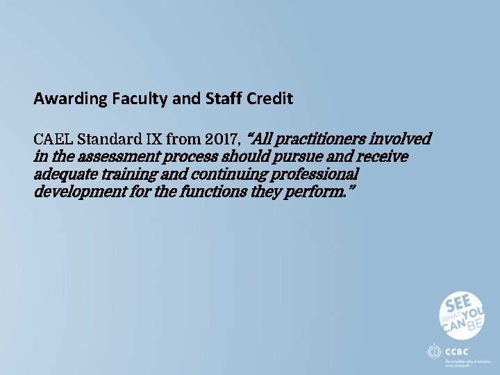 """Awarding Faculty and Staff Credit CAEL Standard IX from 2017, """"All practitioners involved in"""