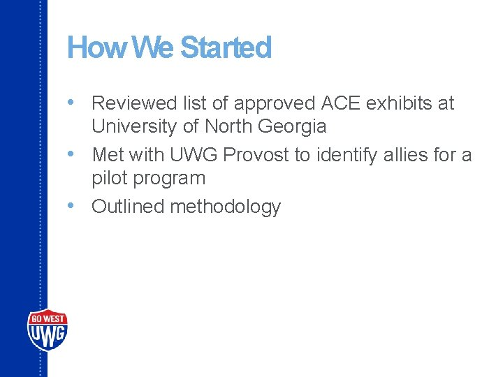 How We Started • Reviewed list of approved ACE exhibits at University of North