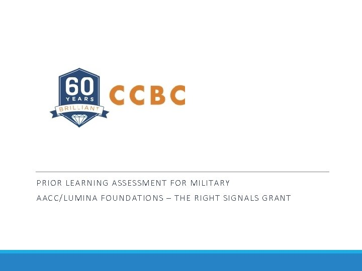 PRIOR LEARNING ASSESSMENT FOR MILITARY AACC/LUMINA FOUNDATIONS – THE RIGHT SIGNALS GRANT