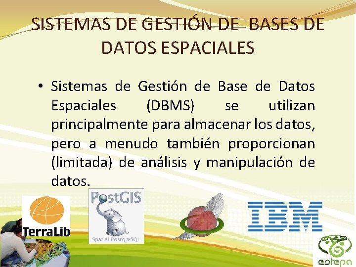 SISTEMAS DE GESTIÓN DE BASES DE DATOS ESPACIALES • Sistemas de Gestión de Base