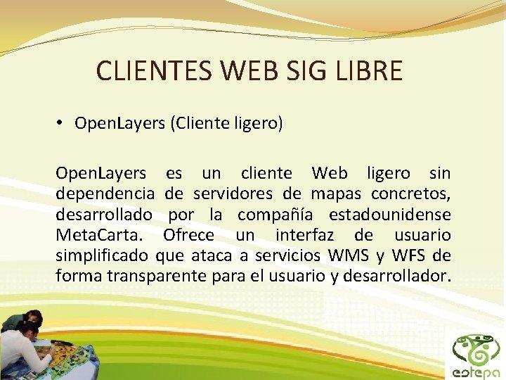 CLIENTES WEB SIG LIBRE • Open. Layers (Cliente ligero) Open. Layers es un cliente