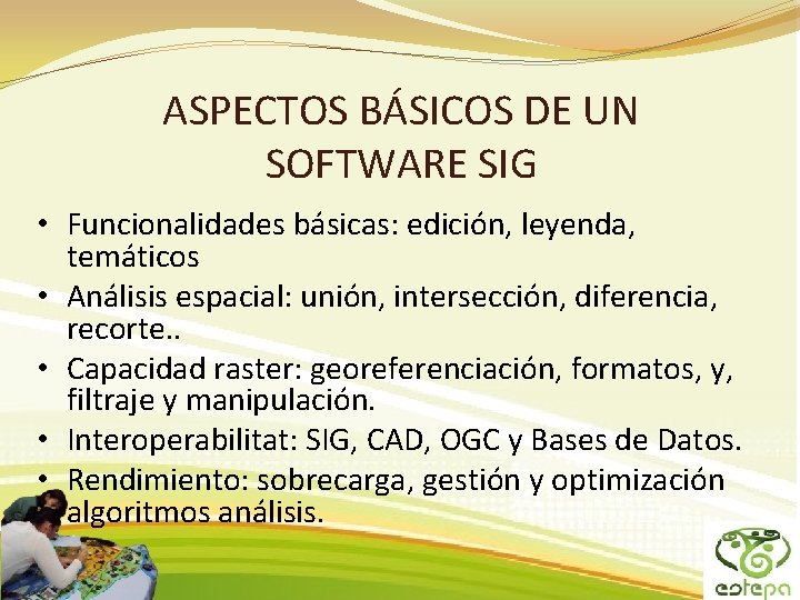 ASPECTOS BÁSICOS DE UN SOFTWARE SIG • Funcionalidades básicas: edición, leyenda, temáticos • Análisis