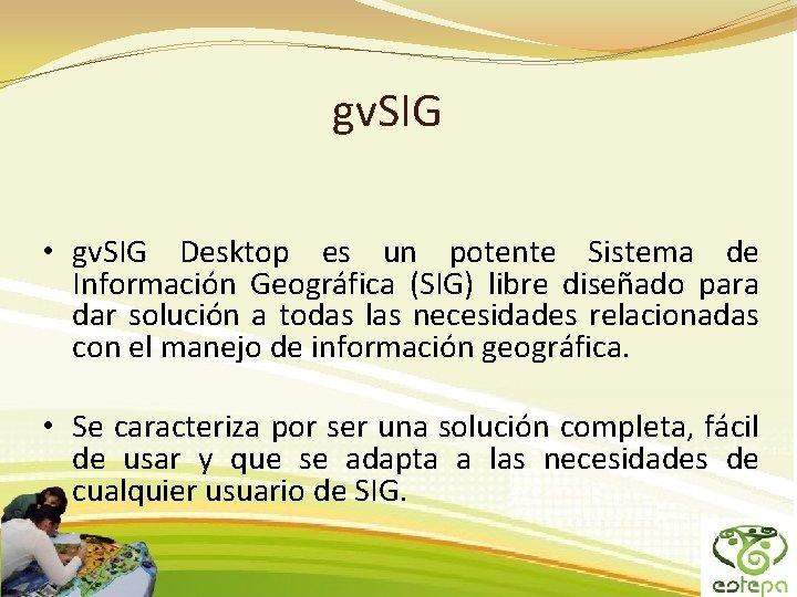 gv. SIG • gv. SIG Desktop es un potente Sistema de Información Geográfica (SIG)