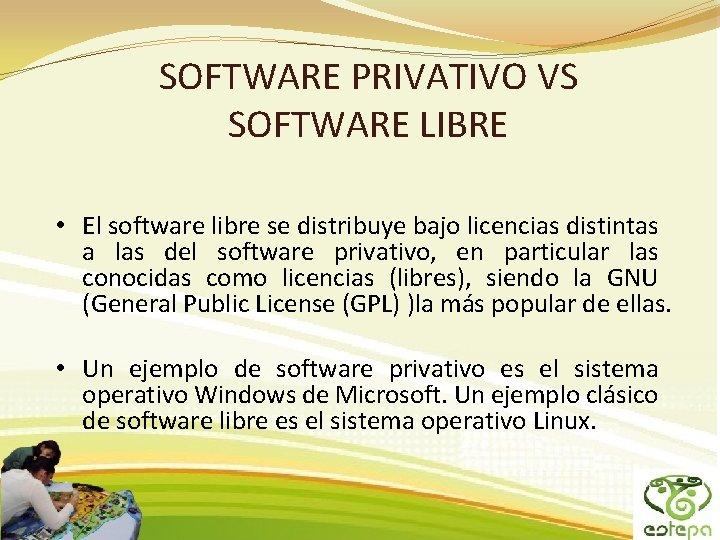 SOFTWARE PRIVATIVO VS SOFTWARE LIBRE • El software libre se distribuye bajo licencias distintas