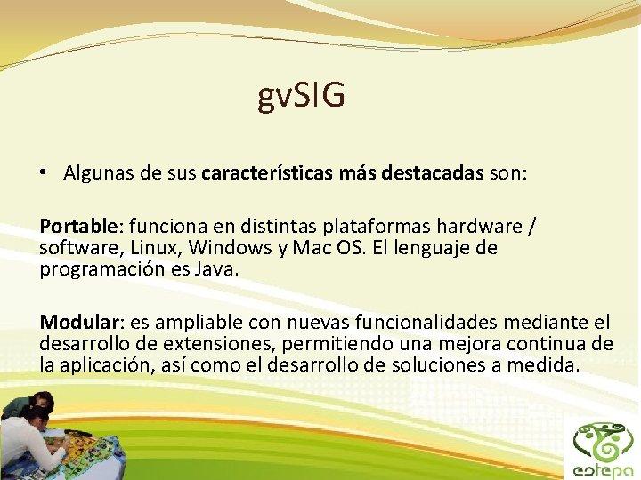 gv. SIG • Algunas de sus características más destacadas son: Portable: funciona en distintas