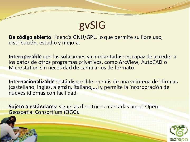 gv. SIG De código abierto: licencia GNU/GPL, lo que permite su libre uso, distribución,