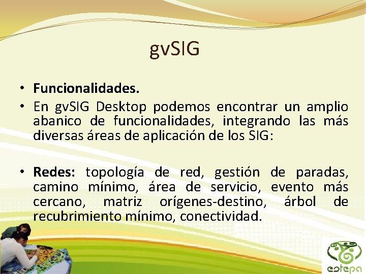gv. SIG • Funcionalidades. • En gv. SIG Desktop podemos encontrar un amplio abanico