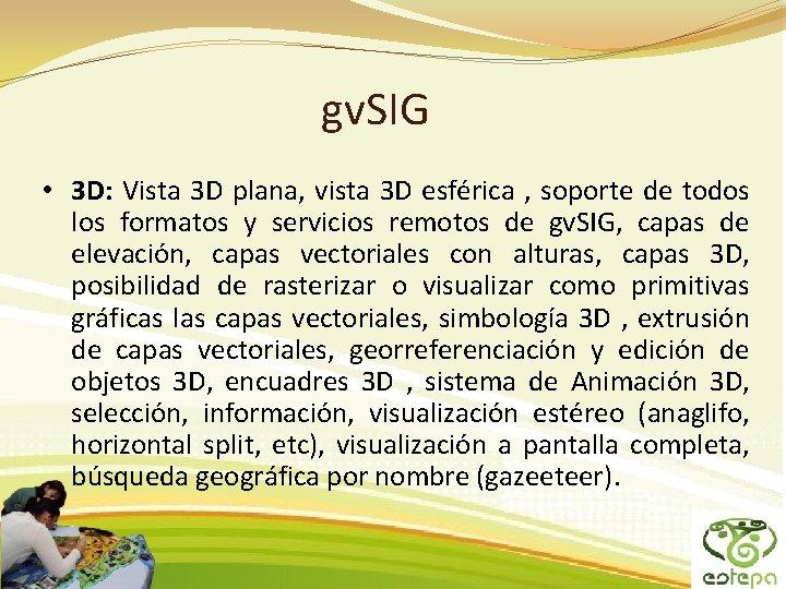gv. SIG • 3 D: Vista 3 D plana, vista 3 D esférica ,