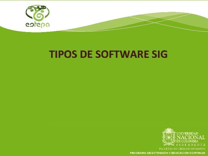 TIPOS DE SOFTWARE SIG