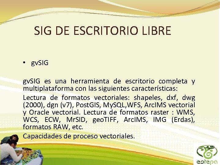 SIG DE ESCRITORIO LIBRE • gv. SIG es una herramienta de escritorio completa y
