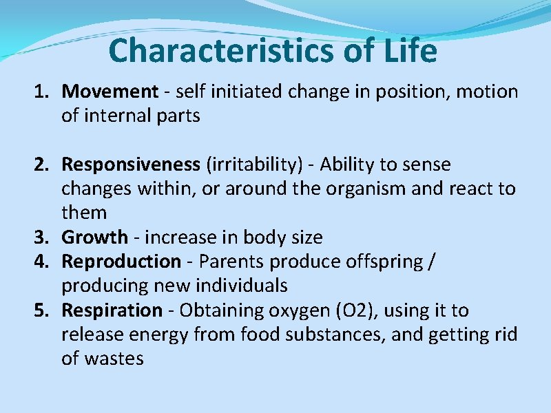Characteristics of Life 1. Movement - self initiated change in position, motion of internal