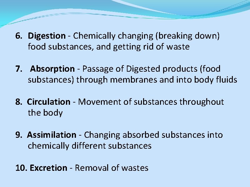 6. Digestion - Chemically changing (breaking down) food substances, and getting rid of waste