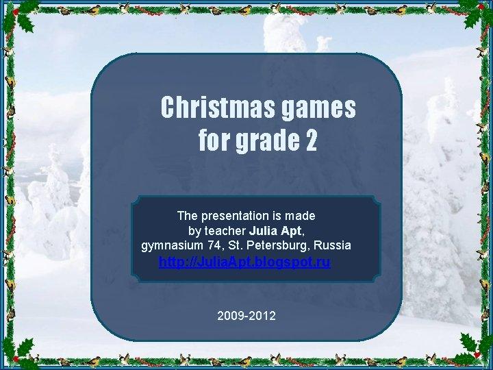 Christmas games for grade 2 The presentation is made by teacher Julia Apt, gymnasium