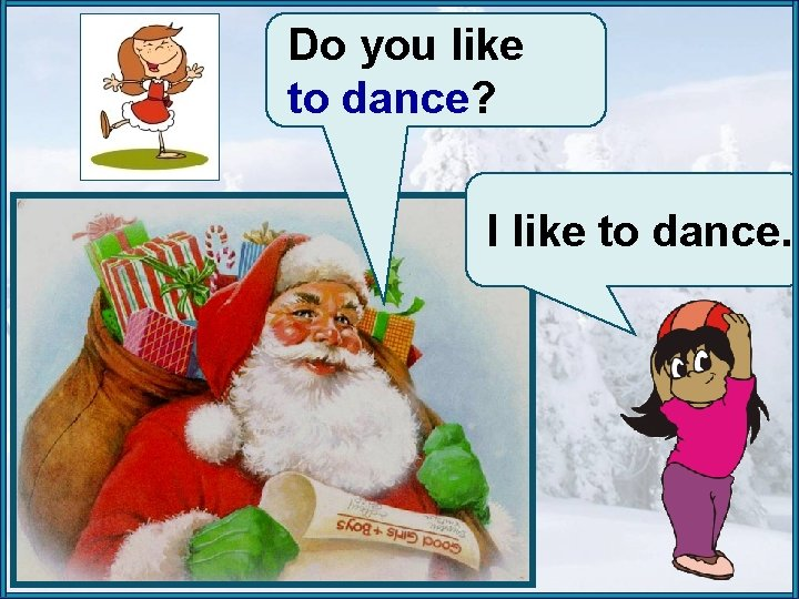 Do you like to dance? I like to dance.