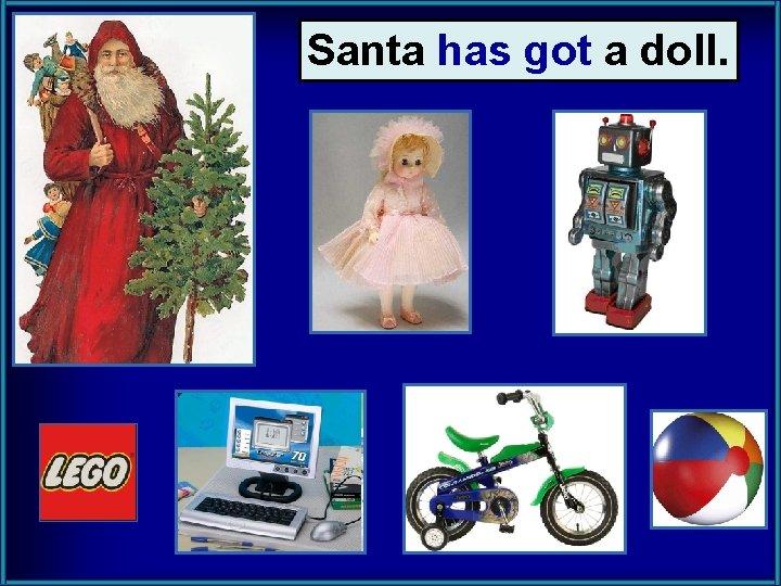 Santa has got a doll.