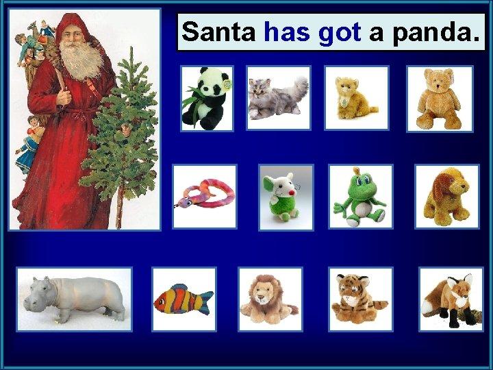 Santa has got a panda.