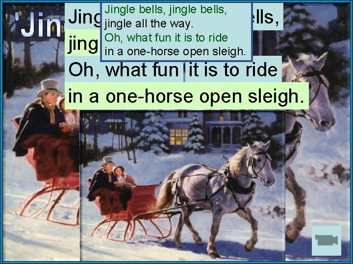 Jingle bells, jingle all the way. Oh, what fun it is to ride in