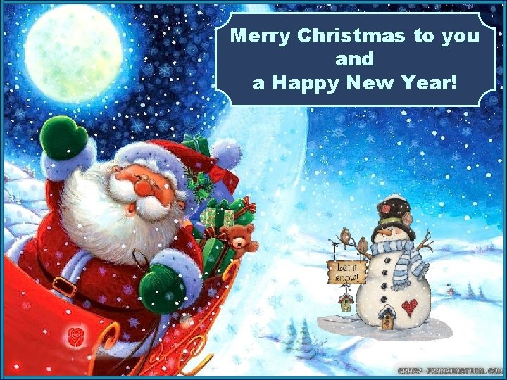 Merry Christmas to you and a Happy New Year!
