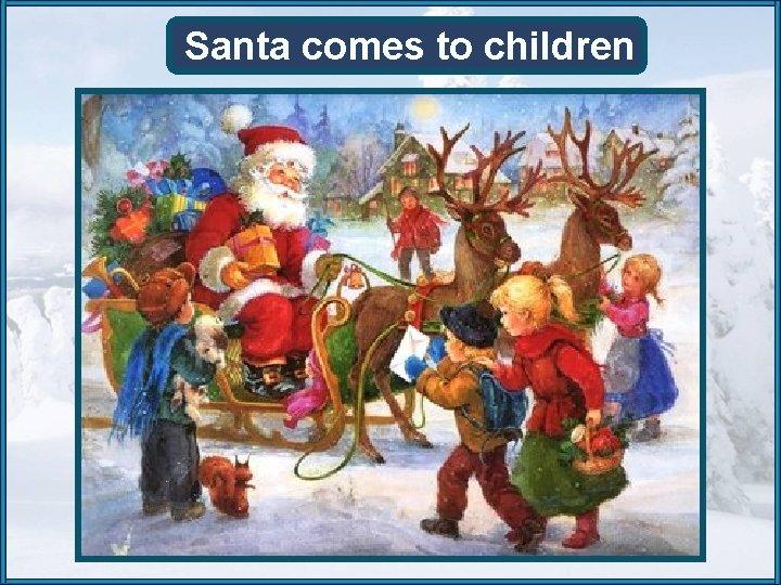 Santa comes to children