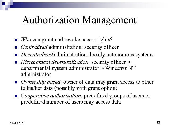 Authorization Management n n n Who can grant and revoke access rights? Centralized administration: