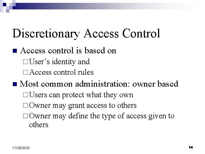 Discretionary Access Control n Access control is based on ¨ User's identity and ¨