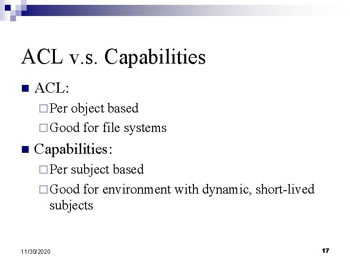 ACL v. s. Capabilities n ACL: ¨ Per object based ¨ Good for file
