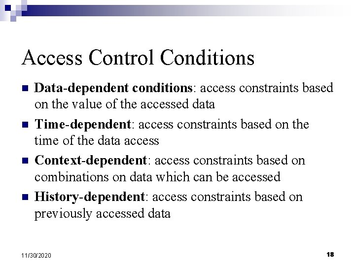 Access Control Conditions n n Data-dependent conditions: access constraints based on the value of