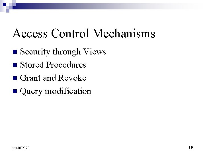 Access Control Mechanisms Security through Views n Stored Procedures n Grant and Revoke n