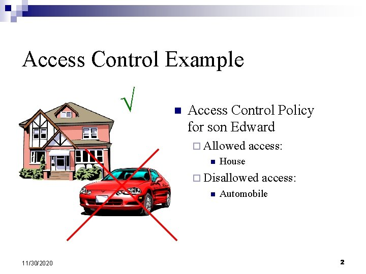 Access Control Example n Access Control Policy for son Edward ¨ Allowed n access: